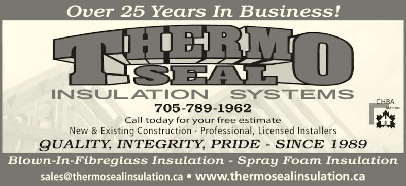 Thermo Seal Insulation Systems (7057891962) - Display Ad - Blown-In-Fibreglass Insulation - Spray Foam Insulation 705-789-1962 New & Existing Construction · Professional, Licensed Installers QUALITY, INTEGRITY, PRIDE - SINCE 1989 Over 25 Years In Business!