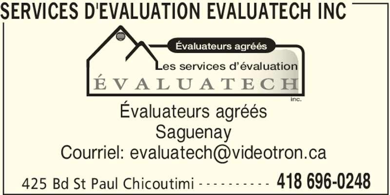 Services D'Evaluation Evaluatech Inc (418-696-0248) - Annonce illustrée======= - SERVICES D'EVALUATION EVALUATECH INC Évaluateurs agréés Saguenay Évaluateurs agréés Les services d'évaluation 425 Bd St Paul Chicoutimi 418 696-0248- - - - - - - - - -