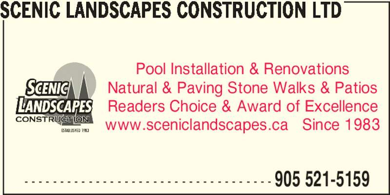 Scenic Landscapes Construction Ltd (905-521-5159) - Display Ad - SCENIC LANDSCAPES CONSTRUCTION LTD - - - - - - - - - - - - - - - - - - - - - - - - - - - - - - - - - - - 905 521-5159 Pool Installation & Renovations Natural & Paving Stone Walks & Patios Readers Choice & Award of Excellence www.sceniclandscapes.ca   Since 1983