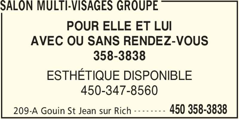 Salon Multi-Visages Groupe (450-358-3838) - Annonce illustrée======= - SALON MULTI-VISAGES GROUPE 209-A Gouin St Jean sur Rich 450 358-3838- - - - - - - - POUR ELLE ET LUI AVEC OU SANS RENDEZ-VOUS 358-3838 ESTHÉTIQUE DISPONIBLE 450-347-8560
