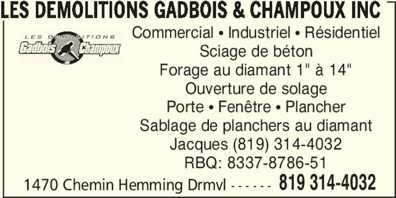 """Les Démolitions Gadbois & Champoux Inc (819-314-4032) - Annonce illustrée======= - LES DEMOLITIONS GADBOIS & CHAMPOUX INC Commercial π Industriel π Résidentiel Sciage de béton Forage au diamant 1"""" à 14"""" Ouverture de solage Sablage de planchers au diamant Jacques (819) 314-4032 RBQ: 8337-8786-51 1470 Chemin Hemming Drmvl - - - - - - 819 314-4032 Porte π Fenêtre π Plancher"""