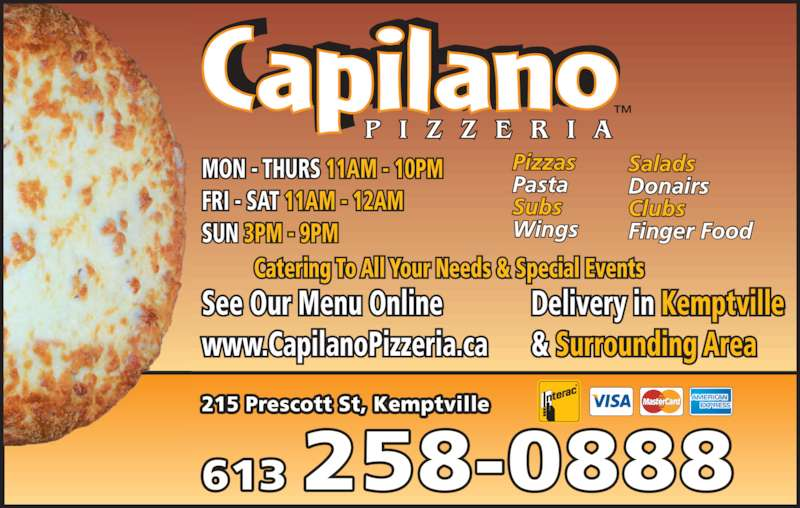 Capilano Pizzeria (6132580888) - Display Ad - Pizzas Pasta Subs Wings Salads Donairs Clubs Finger Food MON - THURS 11AM - 10PM FRI - SAT 11AM - 12AM SUN 3PM - 9PM See Our Menu Online www.CapilanoPizzeria.ca Delivery in Kemptville & Surrounding Area Catering To All Your Needs & Special Events 215 Prescott St, Kemptville 613 258-0888