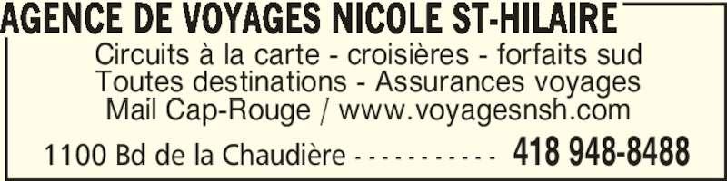 Voyages Nicole St-Hilaire (418-948-8488) - Annonce illustrée======= - Circuits à la carte - croisières - forfaits sud Toutes destinations - Assurances voyages Mail Cap-Rouge / www.voyagesnsh.com AGENCE DE VOYAGES NICOLE ST-HILAIRE 1100 Bd de la Chaudière - - - - - - - - - - - 418 948-8488