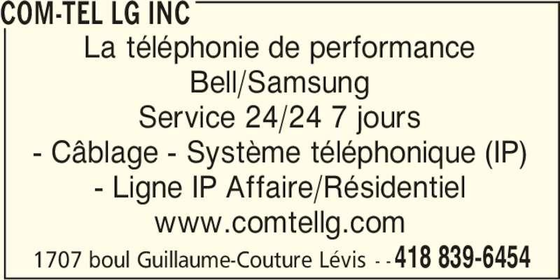 COM-TEL LG Inc (418-839-6454) - Annonce illustrée======= - 418 839-6454 COM-TEL LG INC La téléphonie de performance Bell/Samsung Service 24/24 7 jours - Câblage - Système téléphonique (IP) - Ligne IP Affaire/Résidentiel www.comtellg.com 1707 boul Guillaume-Couture Lévis - -