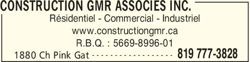 Construction GMR Associés Inc (819-777-3828) - Annonce illustrée======= - CONSTRUCTION GMR ASSOCIES INC. 1880 Ch Pink Gat 819 777-3828- - - - - - - - - - - - - - - - - - Résidentiel - Commercial - Industriel www.constructiongmr.ca R.B.Q. : 5669-8996-01