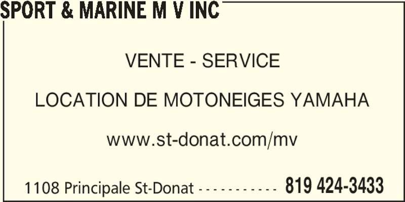 Sport & Marine M V Inc (819-424-3433) - Annonce illustrée======= - 819 424-3433 SPORT & MARINE M V INC 1108 Principale St-Donat - - - - - - - - - - - VENTE - SERVICE www.st-donat.com/mv LOCATION DE MOTONEIGES YAMAHA