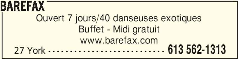 Barefax (613-562-1313) - Annonce illustrée======= - www.barefax.com 27 York - - - - - - - - - - - - - - - - - - - - - - - - - - - 613 562-1313 BAREFAX Ouvert 7 jours/40 danseuses exotiques Buffet - Midi gratuit