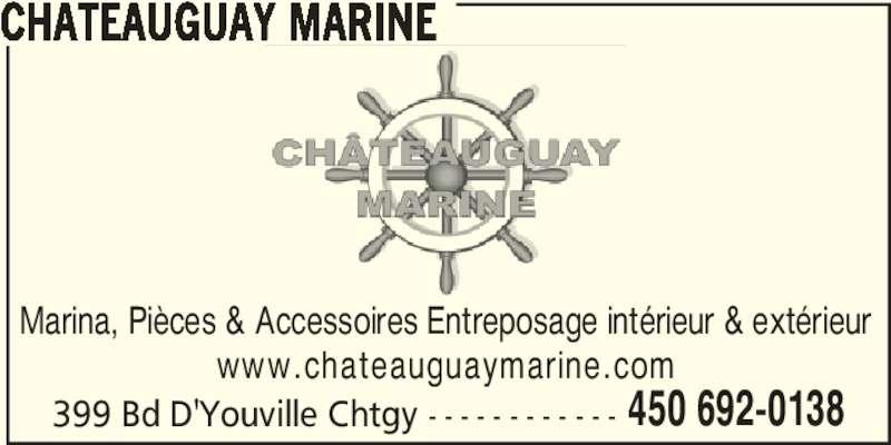 Chateauguay Marine (450-692-0138) - Annonce illustrée======= - 399 Bd D'Youville Chtgy - - - - - - - - - - - - 450 692-0138 CHATEAUGUAY MARINE Marina, Pièces & Accessoires Entreposage intérieur & extérieur www.chateauguaymarine.com