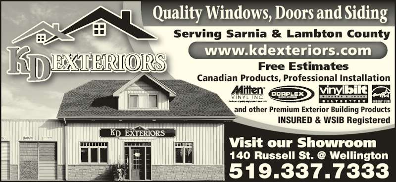 KD Exteriors (519-337-7333) - Display Ad - www.kdexteriors.com 519.337.7333 Visit our Showroom INSURED & WSIB Registered and other Premium Exterior Building Products Serving Sarnia & Lambton County Canadian Products, Professional Installation