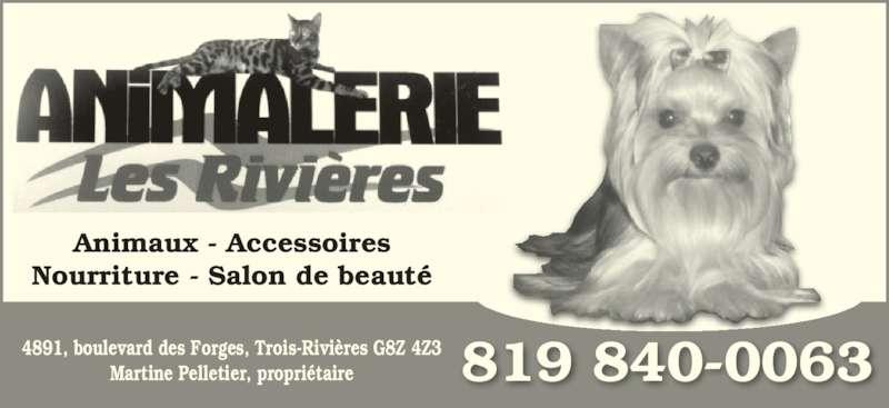 Animalerie Les Rivières (819-840-0063) - Annonce illustrée======= - Nourriture - Salon de beauté 4891, boulevard des Forges, Trois-Rivières G8Z 4Z3 Martine Pelletier, propriétaire 819 840-0063 Animaux - Accessoires