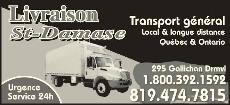 Livraison St-Damase (819-474-7815) - Annonce illustrée======= - Service 24h Urgence Transport général Local & longue distance Québec & Ontario 819.474.7815 1.800.392.1592 295 Gallichan Drmvl
