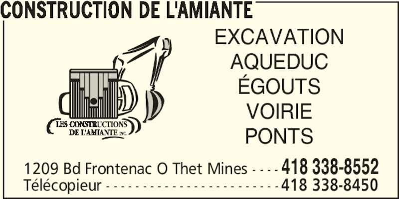 Construction de l'Amiante (418-338-8552) - Annonce illustrée======= - Télécopieur - - - - - - - - - - - - - - - - - - - - - - - - 418 338-8450 CONSTRUCTION DE L'AMIANTE EXCAVATION AQUEDUC ÉGOUTS 1209 Bd Frontenac O Thet Mines - - - - 418 338-8552 VOIRIE PONTS