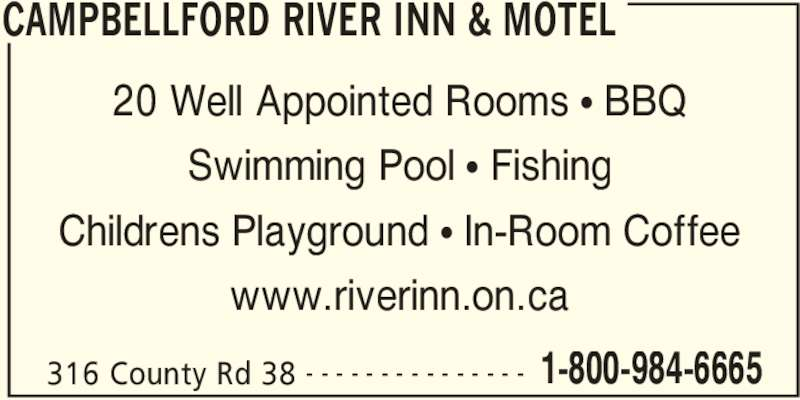 Campbellford River Inn & Motel (705-653-1771) - Annonce illustrée======= - www.riverinn.on.ca Childrens Playground π In-Room Coffee CAMPBELLFORD RIVER INN & MOTEL 316 County Rd 38 1-800-984-6665- - - - - - - - - - - - - - - 20 Well Appointed Rooms π BBQ Swimming Pool π Fishing