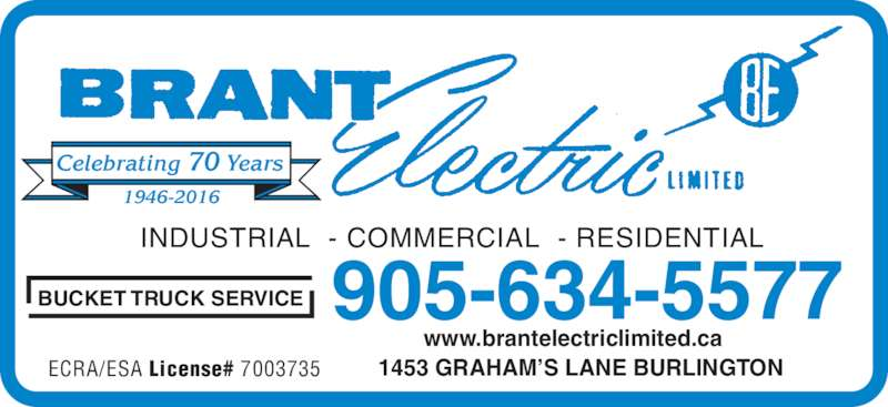 Brant Electric Ltd (905-634-5577) - Display Ad - INDUSTRIAL  - COMMERCIAL  - RESIDENTIAL BUCKET TRUCK SERVICE ECRA/ESA License# 7003735 905-634-5577 1453 GRAHAM'S LANE BURLINGTON www.brantelectriclimited.ca Celebrating 70 Years 1946-2016