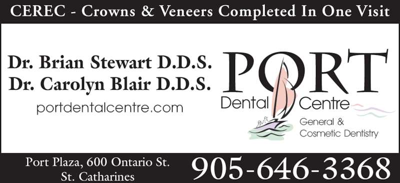 Port Dental Centre (9056463368) - Display Ad - CEREC - Crowns & Veneers Completed In One Visit 905-646-3368Port Plaza, 600 Ontario St.St. Catharines Centre PORT General & Cosmetic Dentistry Dental Dr. Brian Stewart D.D.S. Dr. Carolyn Blair D.D.S. portdentalcentre.com