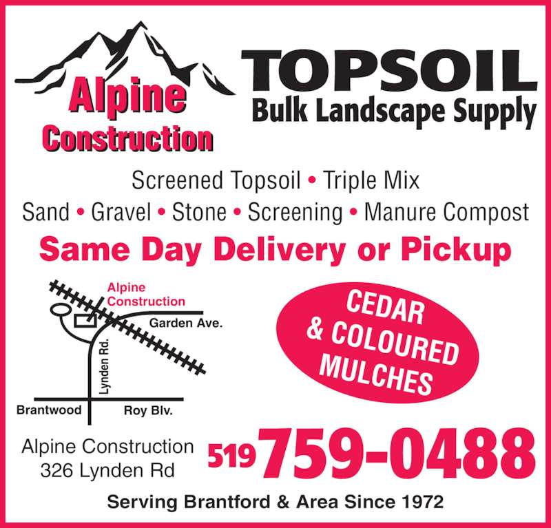 Alpine Construction (519-759-0488) - Display Ad - Same Day Delivery or Pickup Alpine Construction 326 Lynden Rd Serving Brantford & Area Since 1972 519 Screened Topsoil • Triple Mix Sand • Gravel • Stone • Screening • Manure Compost CEDAR & COLOUREDMULCHES