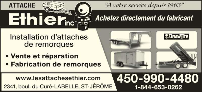 """Les Attaches Éthier Inc (450-438-6698) - Annonce illustrée======= - • Vente et réparation • Fabrication de remorques 2341, boul. du Curé-LABELLE, ST-JÉRÔME Installation d'attaches de remorques www.lesattachesethier.com 1-844-653-0262 450-990-4480 Achetez directement du fabricant """"À votre service depuis 1963"""""""