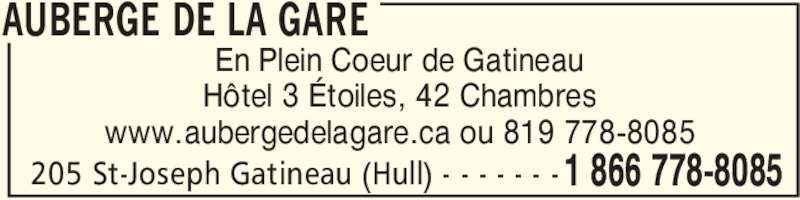 Auberge de la Gare (1-866-778-8085) - Annonce illustrée======= - AUBERGE DE LA GARE 205 St-Joseph Gatineau (Hull) - - - - - - - En Plein Coeur de Gatineau Hôtel 3 Étoiles, 42 Chambres www.aubergedelagare.ca ou 819 778-8085 1 866 778-8085
