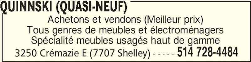 Quinnski (Quasi-Neuf) (514-728-4484) - Annonce illustrée======= - QUINNSKI (QUASI-NEUF) 3250 Crémazie E (7707 Shelley) - - - - - 514 728-4484 Achetons et vendons (Meilleur prix) Tous genres de meubles et électroménagers Spécialité meubles usagés haut de gamme