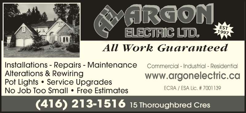 Argon Electric Ltd (416-213-1516) - Display Ad - No Job Too Small • Free Estimates Commercial - Industrial - Residential www.argonelectric.ca ECRA / ESA Lic. # 7001139 All eed EST 1997 (416) 213-1516 15 Thoroughbred Cres Installations - Repairs - Maintenance Alterations & Rewiring Pot Lights • Service Upgrades