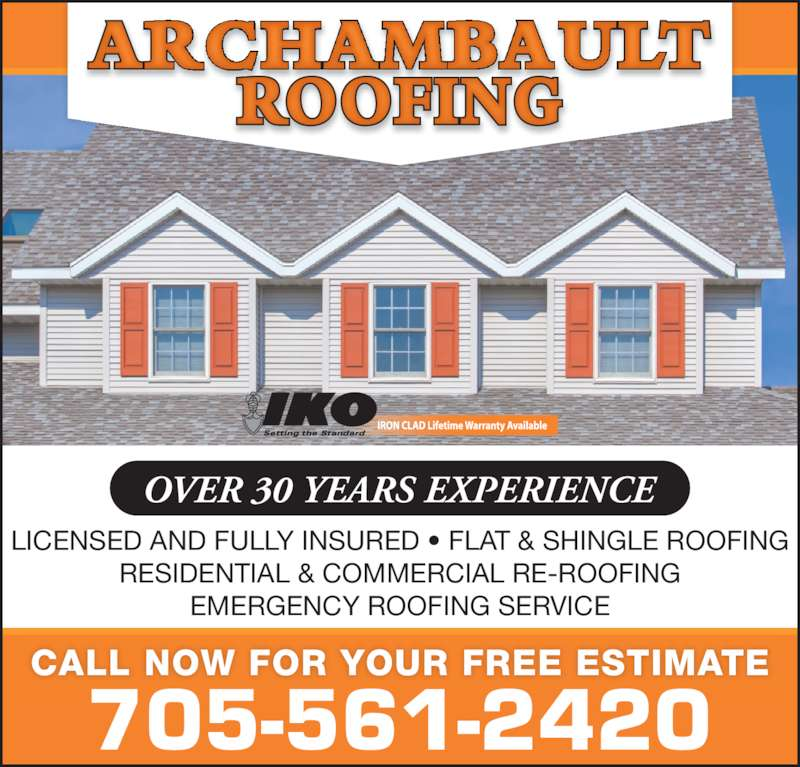 Archambault Roofing (705-561-2420) - Display Ad - EMERGENCY ROOFING SERVICE OVER 30 YEARS EXPERIENCE CALL NOW FOR YOUR FREE ESTIMATE 705-561-2420 LICENSED AND FULLY INSURED • FLAT & SHINGLE ROOFING RESIDENTIAL & COMMERCIAL RE-ROOFING
