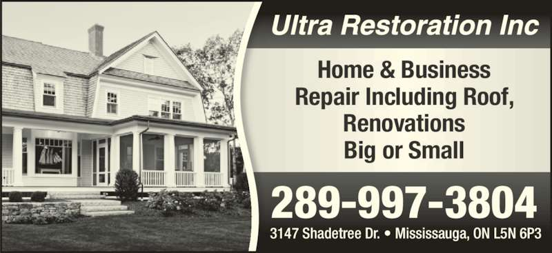 Ultra Restoration Inc (289-997-3804) - Display Ad - 3147 Shadetree Dr. • Mississauga, ON L5N 6P3 289-997-3804 Home & Business  Repair Including Roof,  Renovations Big or Small