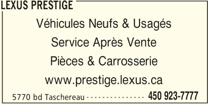 Lexus Prestige (4509237777) - Annonce illustrée======= - 5770 bd Taschereau 450 923-7777- - - - - - - - - - - - - - - LEXUS PRESTIGE Véhicules Neufs & Usagés Service Après Vente Pièces & Carrosserie www.prestige.lexus.ca