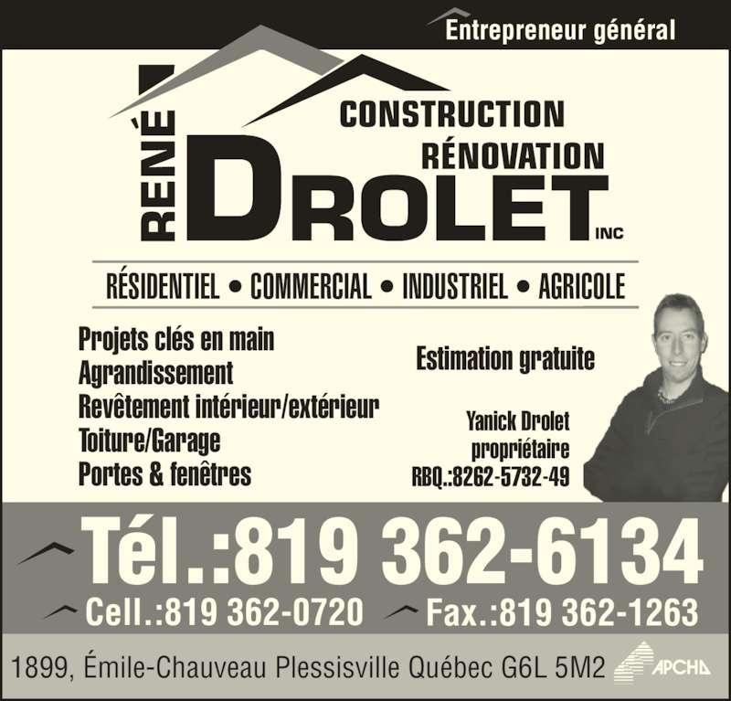 Construction et Rénovation René Drolet (819-362-6134) - Annonce illustrée======= - RÉSIDENTIEL • COMMERCIAL • INDUSTRIEL • AGRICOLE Entrepreneur général Tél.:819 362-6134 1899, Émile-Chauveau Plessisville Québec G6L 5M2 Projets clés en main Agrandissement Revêtement intérieur/extérieur Toiture/Garage Portes & fenêtres Estimation gratuite Yanick Drolet propriétaire RBQ.:8262-5732-49 Cell.:819 362-0720 Fax.:819 362-1263