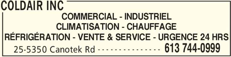 Coldair Inc (613-744-0999) - Annonce illustrée======= - COLDAIR INC 25-5350 Canotek Rd 613 744-0999- - - - - - - - - - - - - - - COMMERCIAL - INDUSTRIEL CLIMATISATION - CHAUFFAGE RÉFRIGÉRATION - VENTE & SERVICE - URGENCE 24 HRS