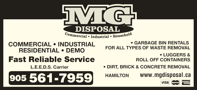 M G Disposal (905-561-7959) - Display Ad - COMMERCIAL • INDUSTRIAL RESIDENTIAL • DEMO Fast Reliable Service • GARBAGE BIN RENTALS  FOR ALL TYPES OF WASTE REMOVAL • LUGGERS & ROLL OFF CONTAINERS • DIRT, BRICK & CONCRETE REMOVALL.E.E.D.S. Carrier www.mgdisposal.caHAMILTON