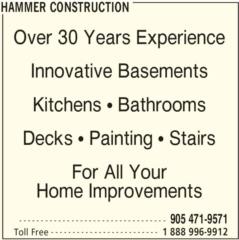 Hammer Construction (905-471-9571) - Display Ad - HAMMER CONSTRUCTION  905 471-9571- - - - - - - - - - - - - - - - - - - - - - - - - - - - - - - - - - Toll Free 1 888 996-9912- - - - - - - - - - - - - - - - - - - - - - - - - Over 30 Years Experience Innovative Basements Kitchens π Bathrooms Decks π Painting π Stairs For All Your Home Improvements