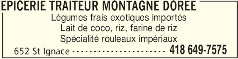 Epicerie Montagne Dorée (418-649-7575) - Annonce illustrée======= - EPICERIE TRAITEUR MONTAGNE DOREE 652 St Ignace 418 649-7575- - - - - - - - - - - - - - - - - - - - - - Légumes frais exotiques importés Spécialité rouleaux impériaux Lait de coco, riz, farine de riz