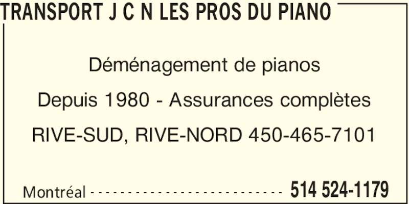 Transport JCN Les Pros du Piano (514-524-1179) - Annonce illustrée======= - TRANSPORT J C N LES PROS DU PIANO Montréal 514 524-1179- - - - - - - - - - - - - - - - - - - - - - - - - - Déménagement de pianos Depuis 1980 - Assurances complètes RIVE-SUD, RIVE-NORD 450-465-7101