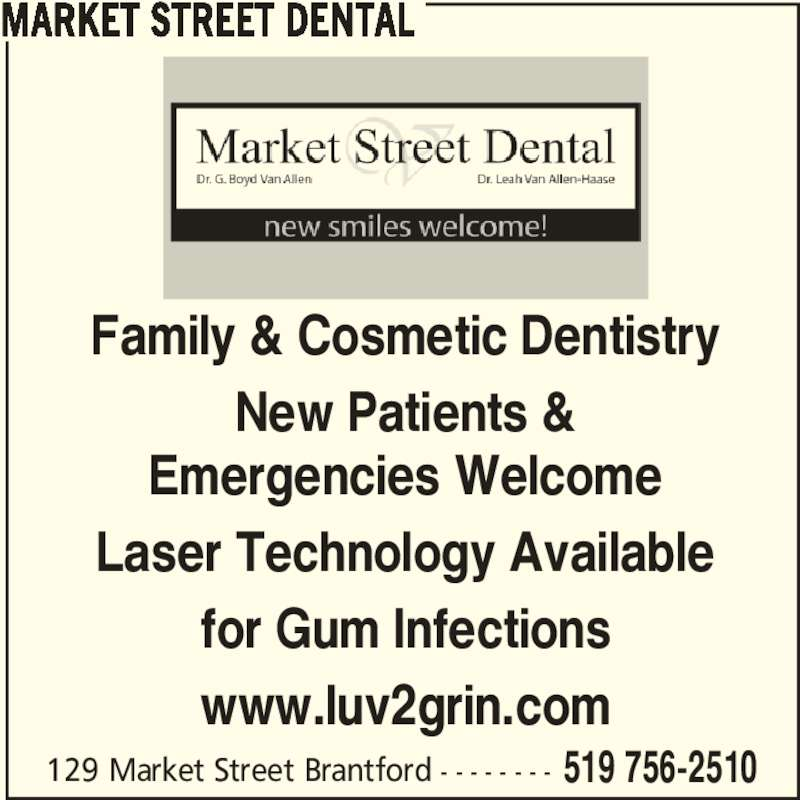 Market Street Dental (5197562510) - Display Ad - 129 Market Street Brantford - - - - - - - - 519 756-2510 Family & Cosmetic Dentistry New Patients & Emergencies Welcome Laser Technology Available for Gum Infections www.luv2grin.com MARKET STREET DENTAL
