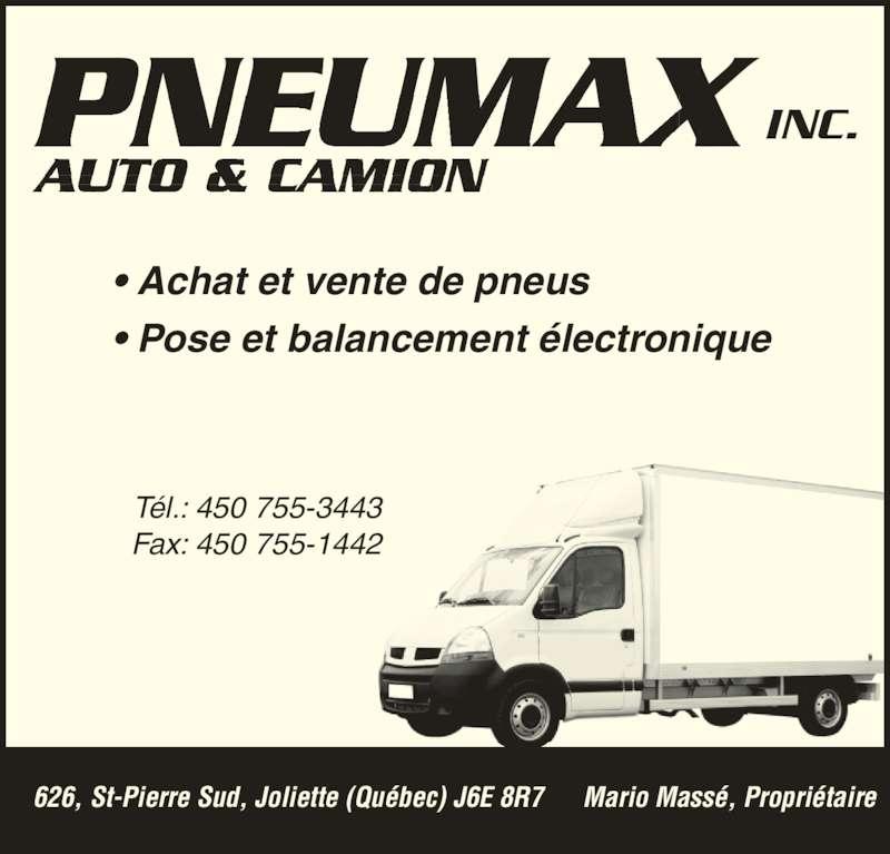 Pneumax Inc (450-755-3443) - Annonce illustrée======= - PNEUMAX INC.EUMAXAUTO & CAMION INC. AUTO & CAMION • Pose et balancement électronique Tél.: 450 755-3443 Fax: 450 755-1442 626, St-Pierre Sud, Joliette (Québec) J6E 8R7 Mario Massé, Propriétaire • Achat et vente de pneus