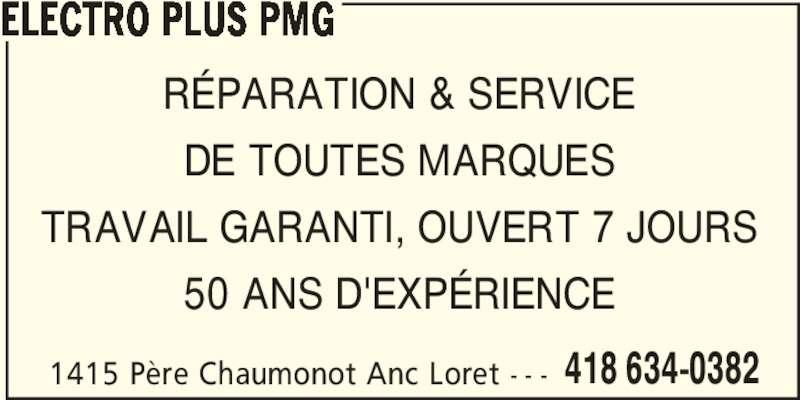 Electro Plus PMG (418-634-0382) - Annonce illustrée======= - 1415 Père Chaumonot Anc Loret - - - 418 634-0382 50 ANS D'EXPÉRIENCE ELECTRO PLUS PMG RÉPARATION & SERVICE DE TOUTES MARQUES TRAVAIL GARANTI, OUVERT 7 JOURS