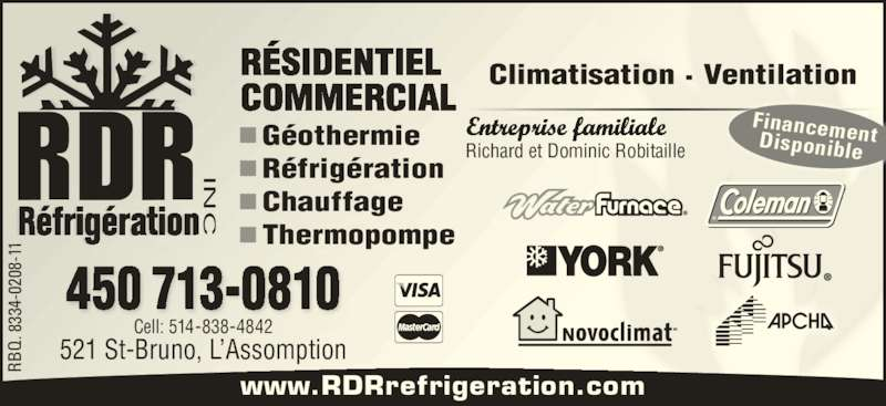 RDR Réfrigération Inc (450-713-0810) - Annonce illustrée======= - www.RDRrefrigeration.com RÉSIDENTIEL COMMERCIAL Cell: 514-838-4842 521 St-Bruno, L'Assomption IN Réfrigération 450 713-0810 Climatisation · Ventilation Entreprise familiale Richard et Dominic Robitaille FinancementDisponible RB Q.  8 33 4- 02 08 -1 Géothermie Réfrigération Chauffage Thermopompe IN RB Q.  8 33 4- 02 08 -1