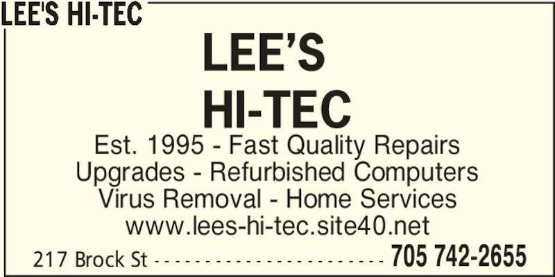Lee's Hi-Tec (705-742-2655) - Display Ad - Est. 1995 - Fast Quality Repairs Upgrades - Refurbished Computers Virus Removal - Home Services www.lees-hi-tec.site40.net 217 Brock St - - - - - - - - - - - - - - - - - - - - - - - 705 742-2655 LEE'S HI-TEC