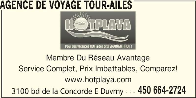Hotplaya / Voyages Tour-Ailes Inc (450-664-2724) - Annonce illustrée======= - 450 664-2724 AGENCE DE VOYAGE TOUR-AILES 3100 bd de la Concorde E Duvrny - - - Membre Du Réseau Avantage Service Complet, Prix Imbattables, Comparez! www.hotplaya.com