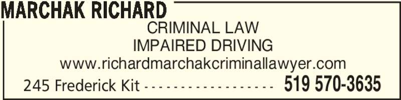 Marchak Richard (5195703635) - Display Ad - CRIMINAL LAW IMPAIRED DRIVING www.richardmarchakcriminallawyer.com MARCHAK RICHARD 519 570-3635245 Frederick Kit - - - - - - - - - - - - - - - - - -