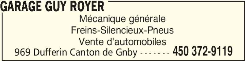 Garage Guy Royer (450-372-9119) - Annonce illustrée======= - GARAGE GUY ROYER 969 Dufferin Canton de Gnby - - - - - - - 450 372-9119 Mécanique générale Freins-Silencieux-Pneus Vente d'automobiles