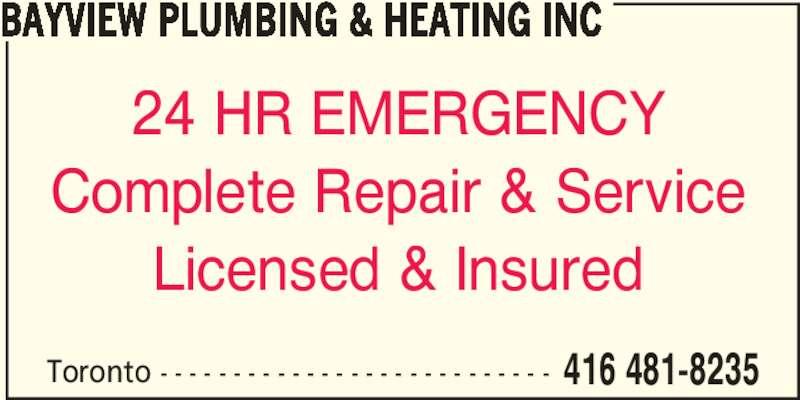 Bayview Plumbing & Heating Inc (416-481-8235) - Display Ad - Toronto - - - - - - - - - - - - - - - - - - - - - - - - - - - 416 481-8235 BAYVIEW PLUMBING & HEATING INC 24 HR EMERGENCY Complete Repair & Service Licensed & Insured