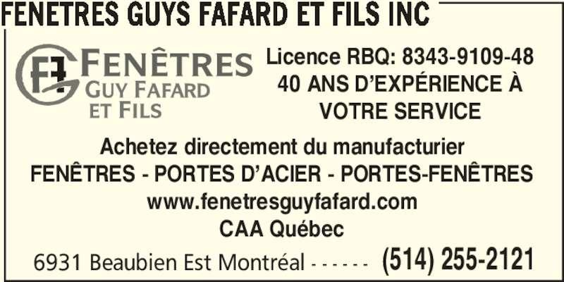 Fenêtres Guys Fafard Et Fils Inc (514-255-2121) - Annonce illustrée======= - Achetez directement du manufacturier FENÊTRES - PORTES D'ACIER - PORTES-FENÊTRES www.fenetresguyfafard.com CAA Québec VOTRE SERVICE FENETRES GUYS FAFARD ET FILS INC 6931 Beaubien Est Montréal - - - - - - (514) 255-2121 Licence RBQ: 8343-9109-48 40 ANS D'EXPÉRIENCE À