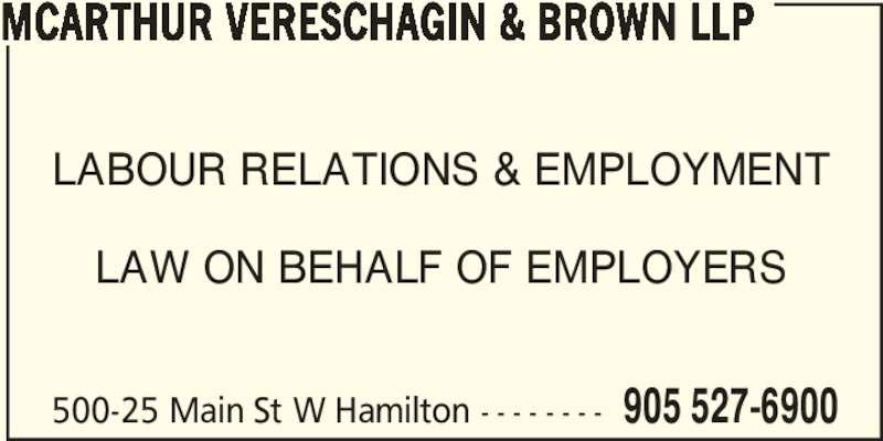 McArthur Vereschagin & Brown LLP (9055276900) - Display Ad - LABOUR RELATIONS & EMPLOYMENT LAW ON BEHALF OF EMPLOYERS 500-25 Main St W Hamilton - - - - - - - - 905 527-6900 MCARTHUR VERESCHAGIN & BROWN LLP