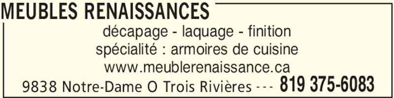 Meuble Renaissance (819-375-6083) - Annonce illustrée======= - MEUBLES RENAISSANCES 9838 Notre-Dame O Trois Rivières 819 375-6083- - - décapage - laquage - finition spécialité : armoires de cuisine www.meublerenaissance.ca