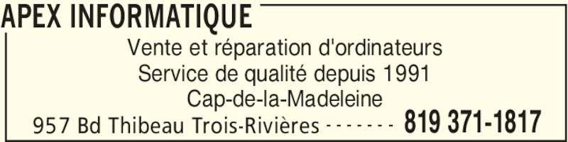 Apex Informatique (819-371-1817) - Annonce illustrée======= - APEX INFORMATIQUE 957 Bd Thibeau Trois-Rivières 819 371-1817- - - - - - - Vente et réparation d'ordinateurs Service de qualité depuis 1991 Cap-de-la-Madeleine