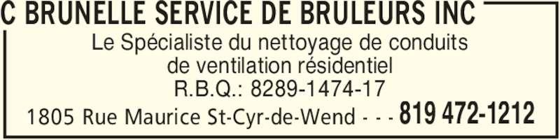C Brunelle Service de Brûleurs Inc (819-472-1212) - Annonce illustrée======= - C BRUNELLE SERVICE DE BRULEURS INC 819 472-12121805 Rue Maurice St-Cyr-de-Wend - - -  Le Spécialiste du nettoyage de conduits de ventilation résidentiel R.B.Q.: 8289-1474-17