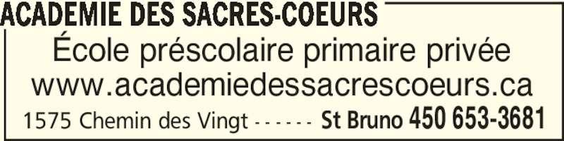 Académie des Sacrés-Coeurs (450-653-3681) - Annonce illustrée======= - ACADEMIE DES SACRES-COEURS École préscolaire primaire privée www.academiedessacrescoeurs.ca 1575 Chemin des Vingt - - - - - - St Bruno 450 653-3681