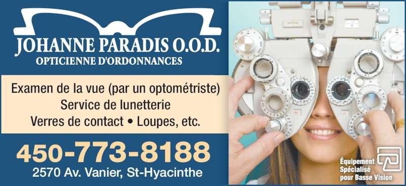 Paradis Johanne Opticienne (4507738188) - Annonce illustrée======= - Examen de la vue (par un optométriste) Service de lunetterie Verres de contact • Loupes, etc. 2570 Av. Vanier, St-Hyacinthe 450-773-8188