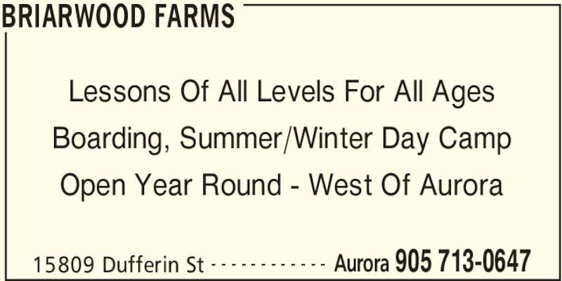 Briarwood Farms (905-713-0647) - Display Ad - BRIARWOOD FARMS 15809 Dufferin St Aurora 905 713-0647- - - - - - - - - - - - Lessons Of All Levels For All Ages Boarding, Summer/Winter Day Camp Open Year Round - West Of Aurora